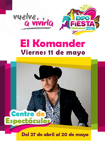 El Komander en la Expo Fiesta Michoacan 2018